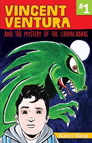 Vincent Ventura and the Mystery of the Chupacabra / Vincent Ventura Y El Misterio del Chupacabras por Xavier Garza