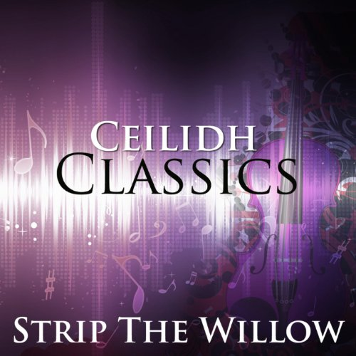 (Strip the Willow) / The Muckin O' Geordies Byre / Athol Highlanders / The Skyeman's Jig / 10th HliCrossing The Rhine (Ceilidh Classic Mix)