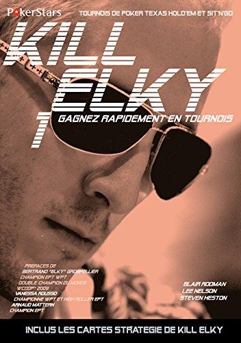 KILL ELKY 1: Gagnez rapidement en tournois par Bertrand Elky Grospellier