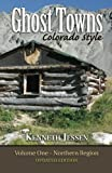 Ghost Towns, Colorado Style Volume One: Northern Region (updated edition)