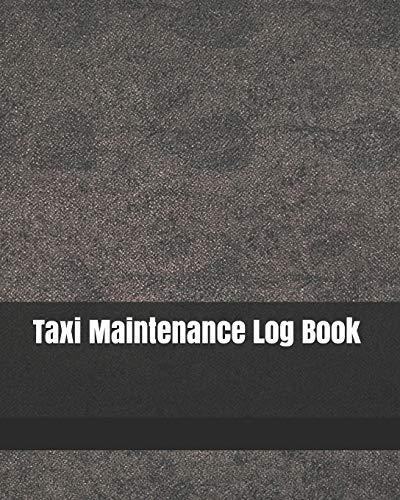Taxi Maintenance Log Book: Repair And Maintenance Record Book For Cars, Trucks, Motorcycles, Vehicles And Automotive 120 Pages