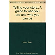 Telling your story;: A guide to who you are and who you can be by Sam Keen (1973-05-03)