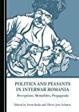 Politics and Peasants in Interwar Romania