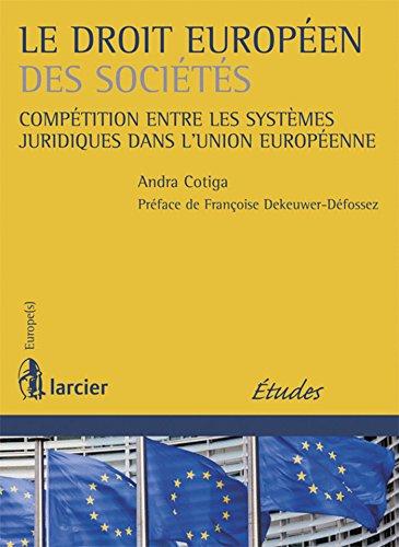 Le droit européen des sociétés: Compétition entre les systèmes juridiques dans l'Union européenne