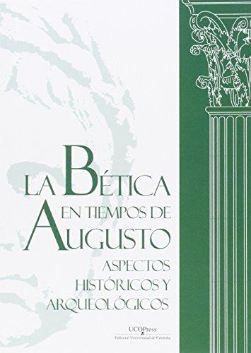 La bética en tiempos de Augusto : aspectos históricos y arqueológicos por Enrique Melchor Gil, Carlos Márquez Moreno