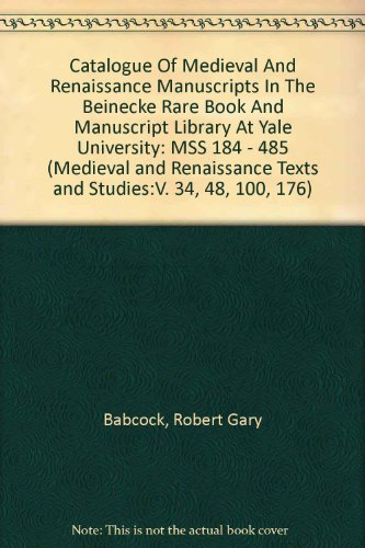 Catalogue Of Medieval And Renaissance Manuscripts In The Beinecke Rare Book And Manuscript Library At Yale University: MSS 184 - 485