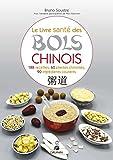 Le livre santé des bols chinois : 188 recettes pour entretenir sa santé et fortifier son énergie vitale, 60 plantes chinoises et 90 ingrédients courants
