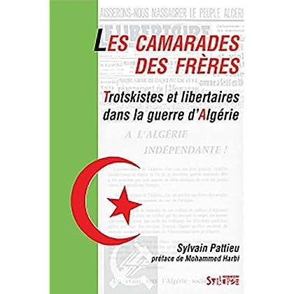 LES CAMARADES DES FRÈRES: Trotskistes et libertaires dans la guerre d'Algérie (Utopie Critique)