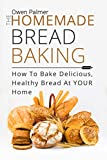 #9: The Homemade Bread Baking - How To Bake Delicious, Healthy Bread At Your Home (Baking Essentials Book 1)