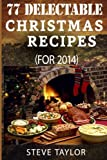 77 Top Delectable Christmas Recipes For 2014: Top Most Scrumptious Christmas Recipes For Your Holiday Indulgence, Special Occasion, Thanksgiving And More (Vegan, Paleo, Gluten And Grain Free Recipes)