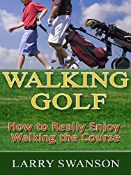 Walking Golf How to Really Enjoy Walking the Course
