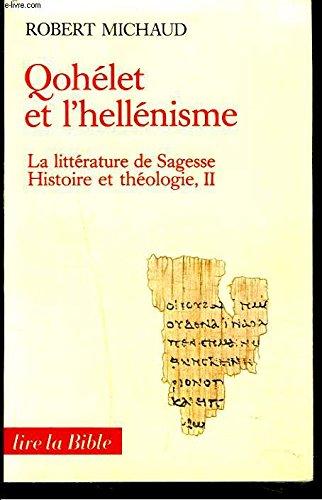 Qohélet et l'hellénisme : La littérature de sagesse, histoire et théologie par Robert Michaud