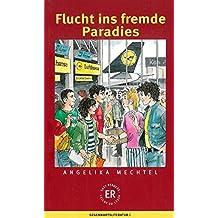 Flucht ins fremde Paradies: Deutsche Lektüre für das GER-Niveau B1 (Easy Readers (DaF))