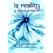 Is Reality a Simulation?: An Anthology (English Edition)