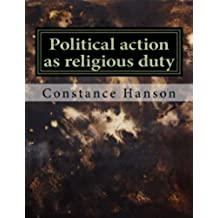Political action as religious duty (Family histries, works, and memoirs Book 2) (English Edition)
