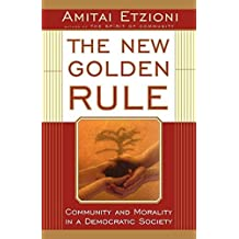 The New Golden Rule: Community And Morality In A Democratic Society by Amitai Etzioni (1998-04-11)