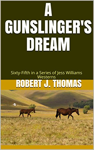 A GUNSLINGER'S DREAM: Sixty-Fifth in a Series of Jess Williams Westerns (A Jess Williams Western Book 65)
