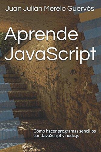 Aprende JavaScript: Cómo hacer programas sencillos con JavaScript y node.js por Juan Julián Merelo Guervós