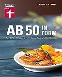 Ab 50 in Form: Schlanke Rezepte zum Genießen und Fitbleiben