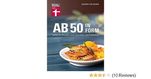 9b04fc88d18e Ab 50 in Form: Schlanke Rezepte zum Genießen und Fitbleiben: Amazon ...