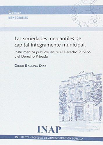 Las sociedades mercantiles capital integramente municipalde: Instrumento spúblicos entre el Derecho público y el Derecho Privado