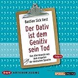 Der Dativ ist dem Genitiv sein Tod 4: Das Allerneueste aus dem Irrgarten der deutschen Sprache