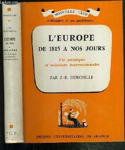 L'EUROPE DE 1815 A NOS JOURS - VIE POLITIQUE ET RELATIONS INTERNATIONALES / COLLECTION NOUVELLE CLIO - L'HISTOIRE ET SES PROBLEMES N°38.