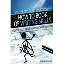 How to Book of Writing Skills: Words at Work: Letters, email, reports, resumes, job applications, plain english (How to Series) (Volume 2) by J H Hood (2013-08-02)
