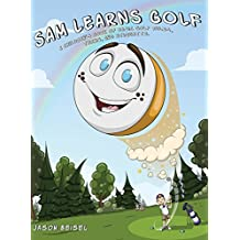 Sam Learns Golf: A Children's Book of Basic Golf Rules, Terms, and Etiquette