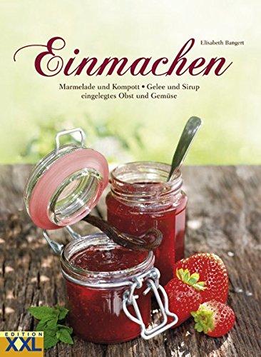 Einmachen: Marmelade und Kompott - Gelee und Sirup - eingelegtes Obst und Gemüse - Kompott