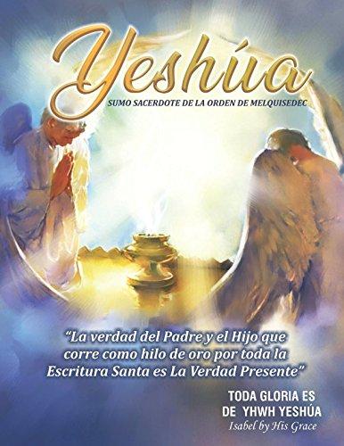 YESHÚA SUMO SACERDOTE DE LA ORDEN DE MELQUISEDEC: La Verdad que corre como hilo de oro por toda la Santa Biblia