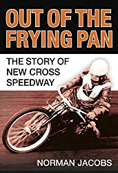 Out of the Frying Pan: The Story of the New Cross Speedway: The Story of New Cross Speedway