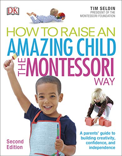 How To Raise An Amazing Child the Montessori Way, 2nd Edition: A Parents' Guide to Building Creativity, Confidence, and Independence (English Edition)