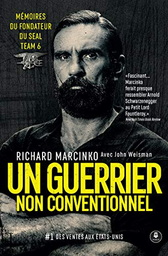 Un guerrier non conventionnel: Mémoires du fondateur du SEAL Team 6 par Richard Marcinko