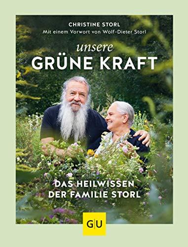 Unsere grüne Kraft - das Heilwissen der Familie Storl: Mit einem Vorwort von Wolf-Dieter Storl (GU Garten Extra) -
