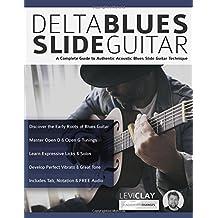 Delta Blues Slide Guitar: A Complete Guide to Authentic Acoustic Blues Slide Guitar