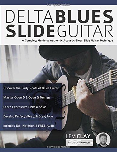 Delta Blues Slide Guitar: A Complete Guide to Authentic Acoustic Blues Slide Guitar por Mr Levi Clay