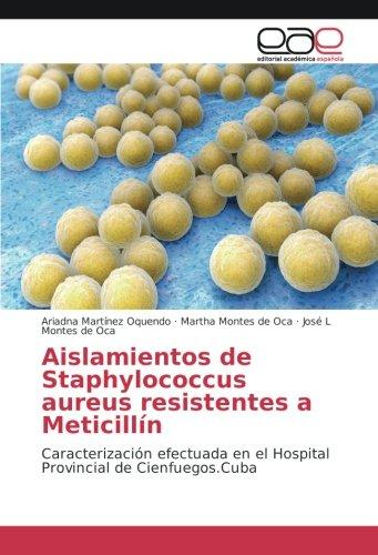 Aislamientos de Staphylococcus aureus resistentes a Meticillín: Caracterización efectuada en el Hospital Provincial de Cienfuegos.Cuba por Ariadna Martínez Oquendo