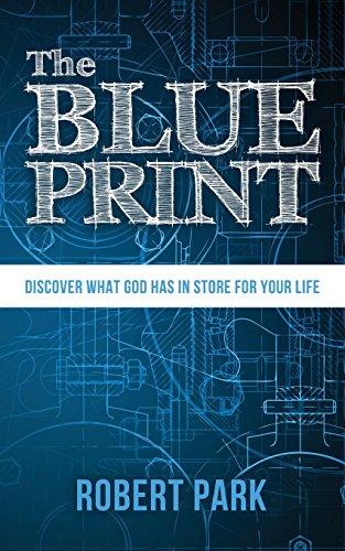 The Blueprint: Discover What God Has in Store for Your Life por Robert Park