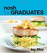 Nosh for GRADUATES...a cookbook for those who have graduated from their student days