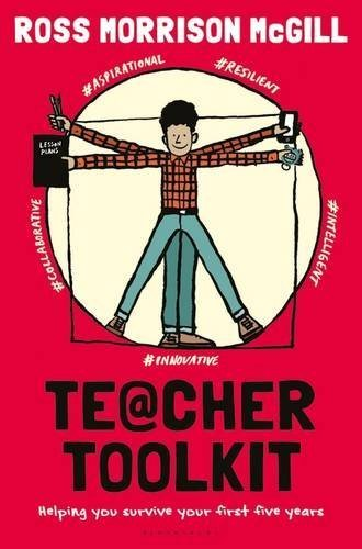 Teacher Toolkit: Helping You Survive Your First Five Years by Ross Morrison McGill (2015-09-24)