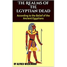 The Realms of the Egyptian Dead: According to the Belief of the Ancient Egyptians (English Edition)