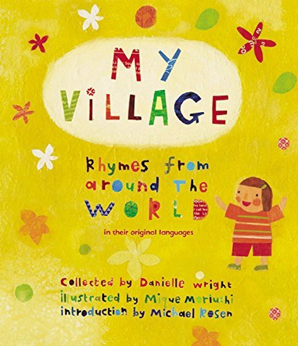 My Village: Rhymes from Around the World by Danielle Wright (Compiler), Mique Moriuchi (Illustrator), Michael Rosen (Introduction) (8-Jan-2015) Hardcover