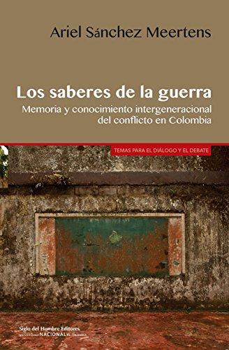Los saberes de la guerra: Memoria y conocimiento intergeneracional del conflicto en Colombia (Temas para el diálogo y el debate nº 3) por Sánchez Meertens Ariel