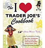 [( The I Love Trader Joe's Cookbook: More Than 150 Delicious Recipes Using Only Foods from the World's Greatest Grocery Store By Twohy, Cherie Mercer ( Author ) Paperback Oct - 2009)] Paperback
