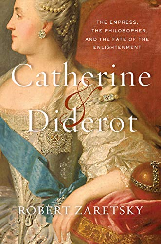 Catherine & Diderot: The Empress, the Philosopher, and the Fate of the Enlightenment (English Edition)