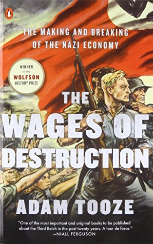 The Wages of Destruction: The Making and Breaking of the Nazi Economy por Adam Tooze