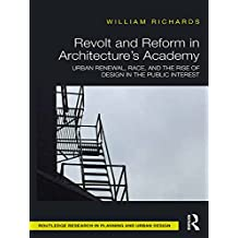 Revolt and Reform in Architecture's Academy: Urban Renewal, Race, and the Rise of Design in the Public Interest