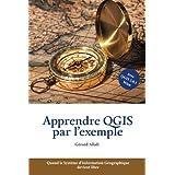 Apprendre QGIS par l'exemple: Quand le Syst??me d'Information G??ographique devient libre (French Edition) by G??rard Allali (2015-09-29)