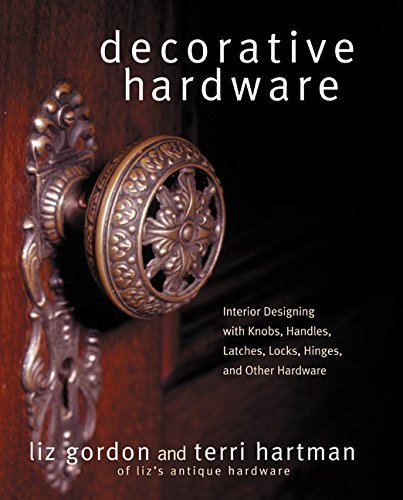 Decorative Hardware: Interior Designing with Knobs, Handles, Latches, Locks, Hinges,